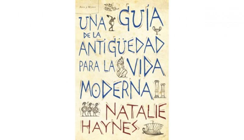 Una guía de la Antigüedad para la vida moderna - Natalie Haynes